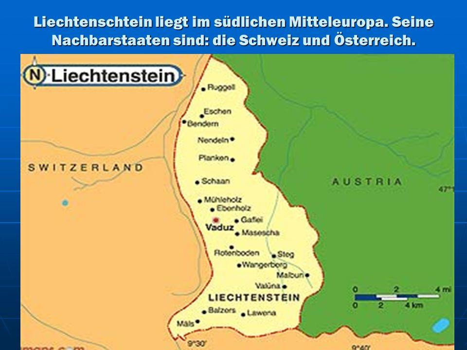 Liechtenschtein liegt im südlichen Mitteleuropa. Seine Nachbarstaaten sind: die Schweiz und Österreich.