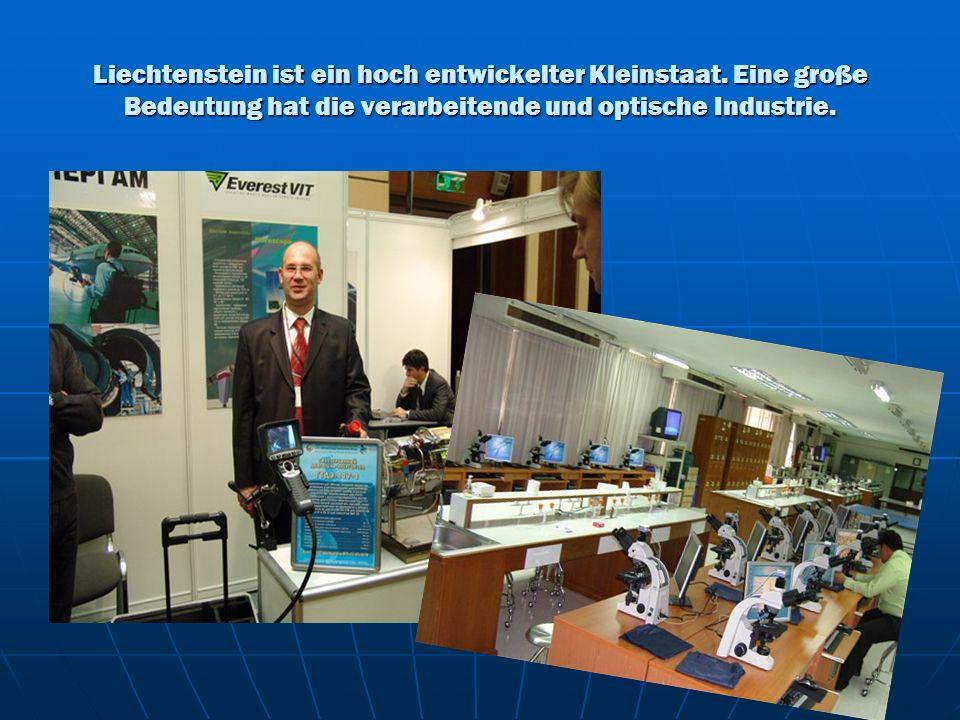 Liechtenstein ist ein hoch entwickelter Kleinstaat. Eine große Bedeutung hat die verarbeitende und optische Industrie.
