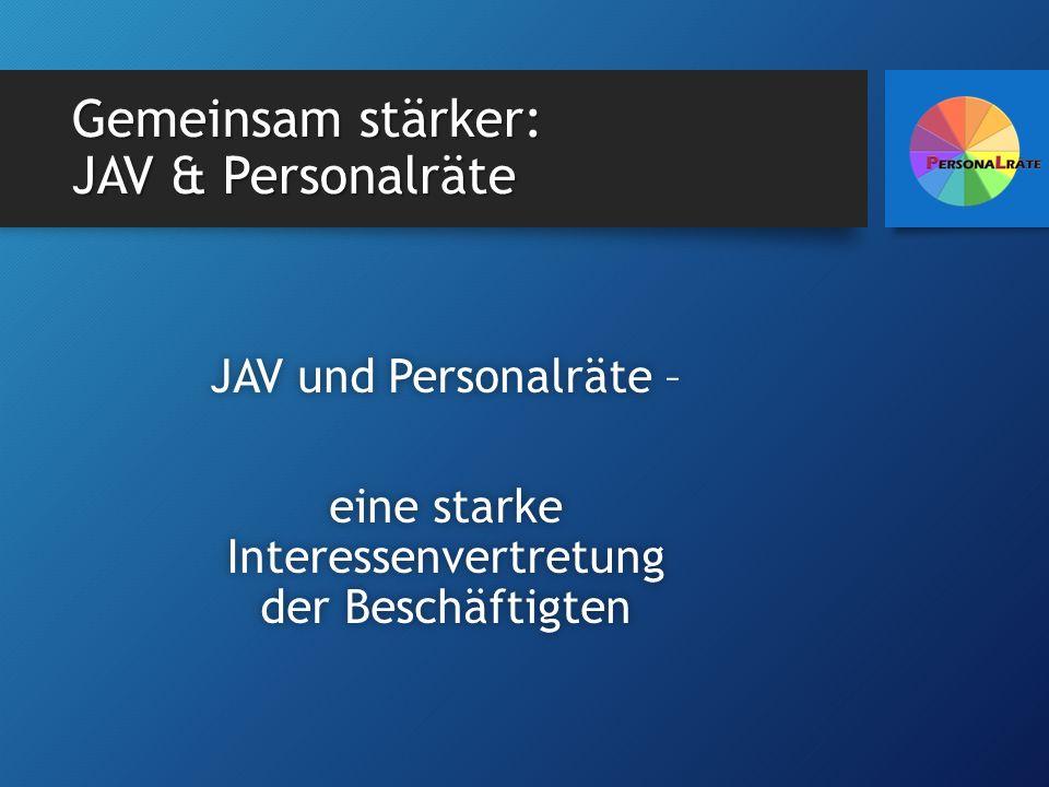 Gemeinsam stärker: JAV & Personalräte JAV und Personalräte –JAV und Personalräte – eine starke Interessenvertretung der Beschäftigten
