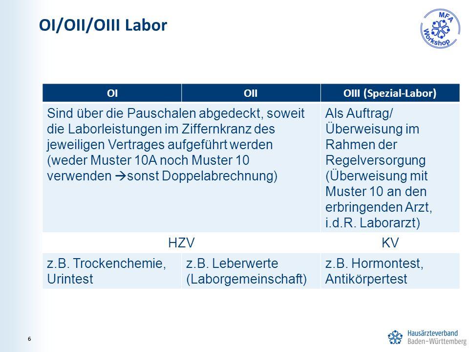 OI/OII/OIII Labor 6 OIOIIOIII (Spezial-Labor) Sind über die Pauschalen abgedeckt, soweit die Laborleistungen im Ziffernkranz des jeweiligen Vertrages aufgeführt werden (weder Muster 10A noch Muster 10 verwenden  sonst Doppelabrechnung) Als Auftrag/ Überweisung im Rahmen der Regelversorgung (Überweisung mit Muster 10 an den erbringenden Arzt, i.d.R.