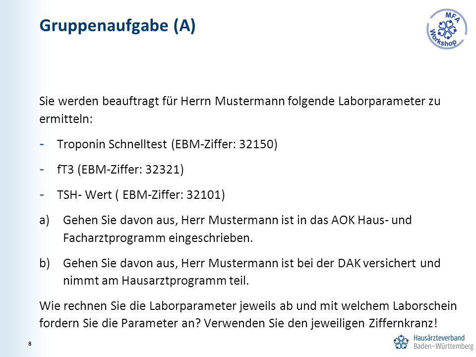 Gruppenaufgabe (A) Sie werden beauftragt für Herrn Mustermann folgende Laborparameter zu ermitteln: - Troponin Schnelltest (EBM-Ziffer: 32150) - fT3 (EBM-Ziffer: 32321) - TSH- Wert ( EBM-Ziffer: 32101) a)Gehen Sie davon aus, Herr Mustermann ist in das AOK Haus- und Facharztprogramm eingeschrieben.