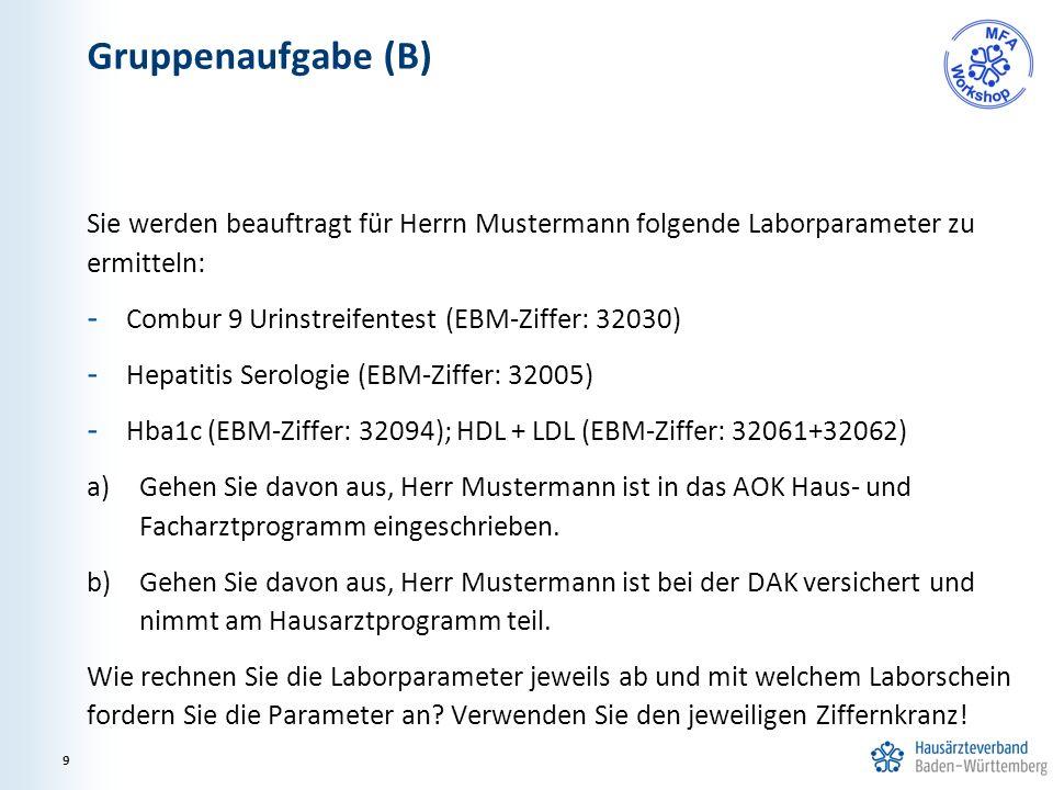 Gruppenaufgabe (B) Sie werden beauftragt für Herrn Mustermann folgende Laborparameter zu ermitteln: - Combur 9 Urinstreifentest (EBM-Ziffer: 32030) - Hepatitis Serologie (EBM-Ziffer: 32005) - Hba1c (EBM-Ziffer: 32094); HDL + LDL (EBM-Ziffer: 32061+32062) a)Gehen Sie davon aus, Herr Mustermann ist in das AOK Haus- und Facharztprogramm eingeschrieben.