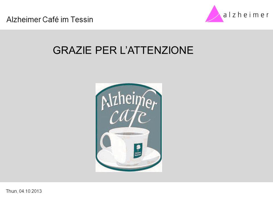 GRAZIE PER L'ATTENZIONE Alzheimer Café im Tessin Thun, 04.10.2013