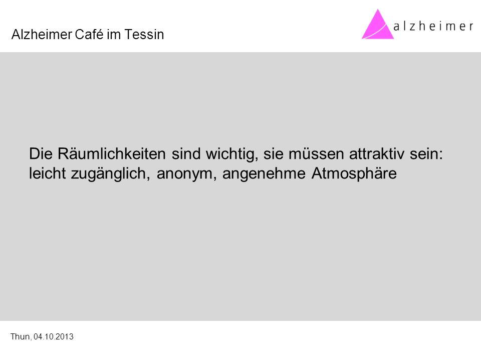 Die Räumlichkeiten sind wichtig, sie müssen attraktiv sein: leicht zugänglich, anonym, angenehme Atmosphäre Alzheimer Café im Tessin Thun, 04.10.2013