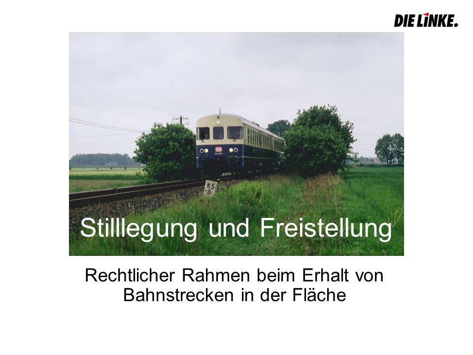 Stilllegung und Freistellung Rechtlicher Rahmen beim Erhalt von Bahnstrecken in der Fläche