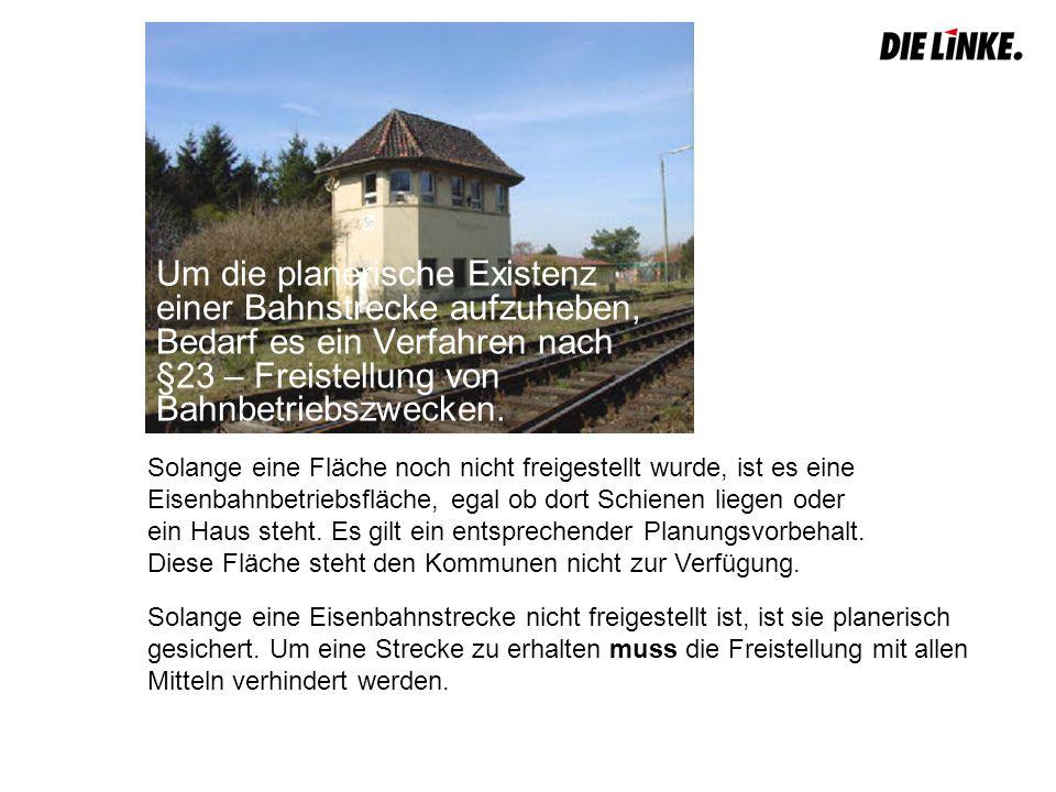 Um die planerische Existenz einer Bahnstrecke aufzuheben, Bedarf es ein Verfahren nach §23 – Freistellung von Bahnbetriebszwecken.