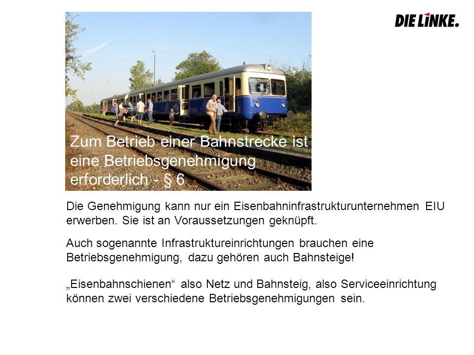 Zum Betrieb einer Bahnstrecke ist eine Betriebsgenehmigung erforderlich - § 6 Die Genehmigung kann nur ein Eisenbahninfrastrukturunternehmen EIU erwerben.