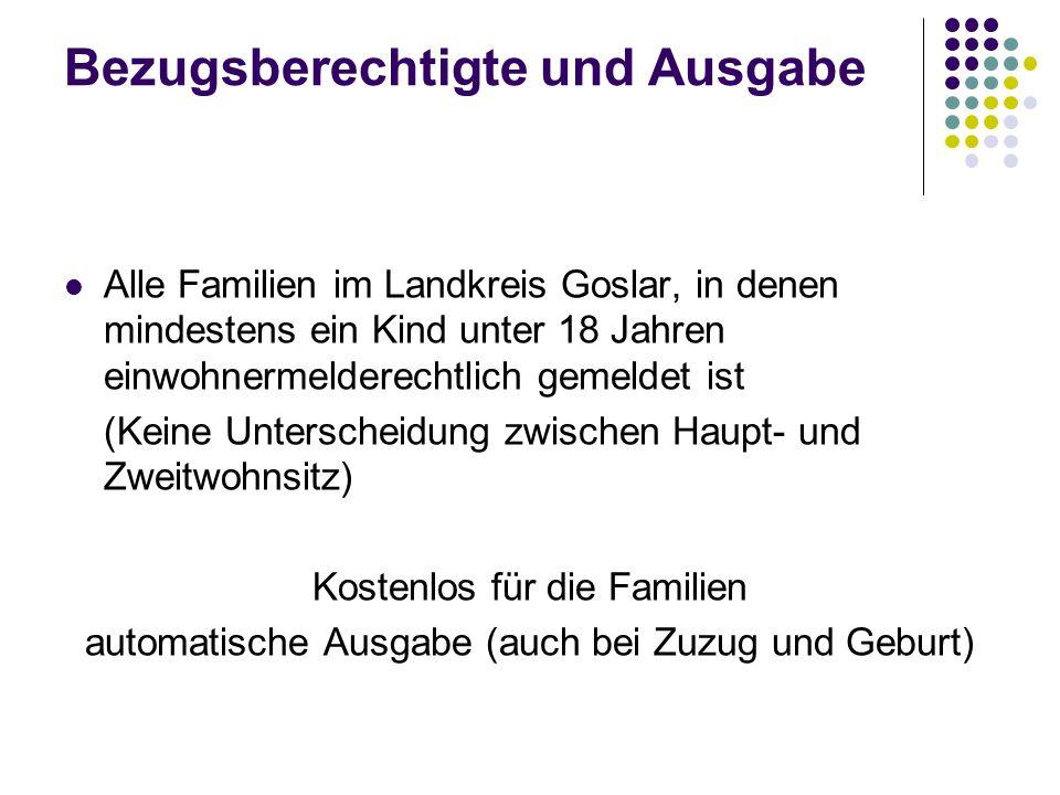 Bezugsberechtigte und Ausgabe Alle Familien im Landkreis Goslar, in denen mindestens ein Kind unter 18 Jahren einwohnermelderechtlich gemeldet ist (Keine Unterscheidung zwischen Haupt- und Zweitwohnsitz) Kostenlos für die Familien automatische Ausgabe (auch bei Zuzug und Geburt)