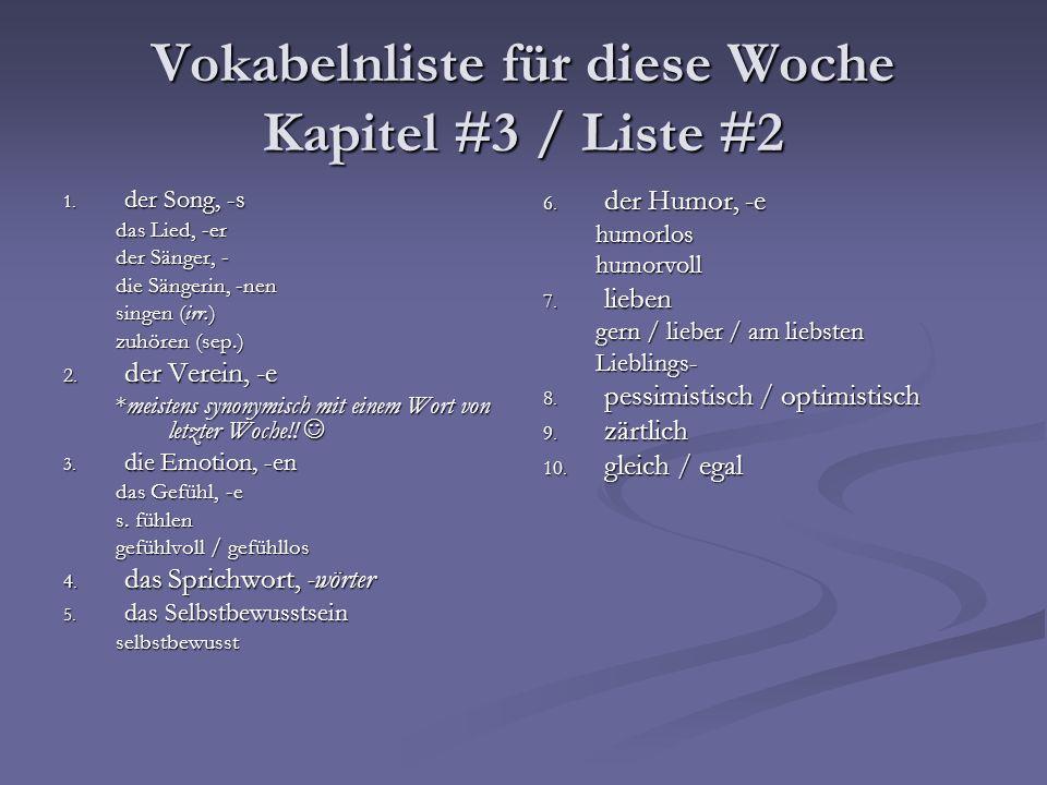 Vokabelnliste für diese Woche Kapitel #3 / Liste #2 1. der Song, -s das Lied, -er der Sänger, - die Sängerin, -nen singen (irr.) zuhören (sep.) 2. der