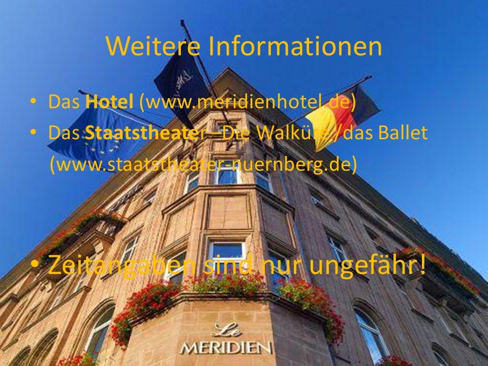 Weitere Informationen Das Hotel (www.meridienhotel.de) Das Staatstheater –Die Walküre /das Ballet (www.staatstheater-nuernberg.de) Zeitangaben sind nur ungefähr!