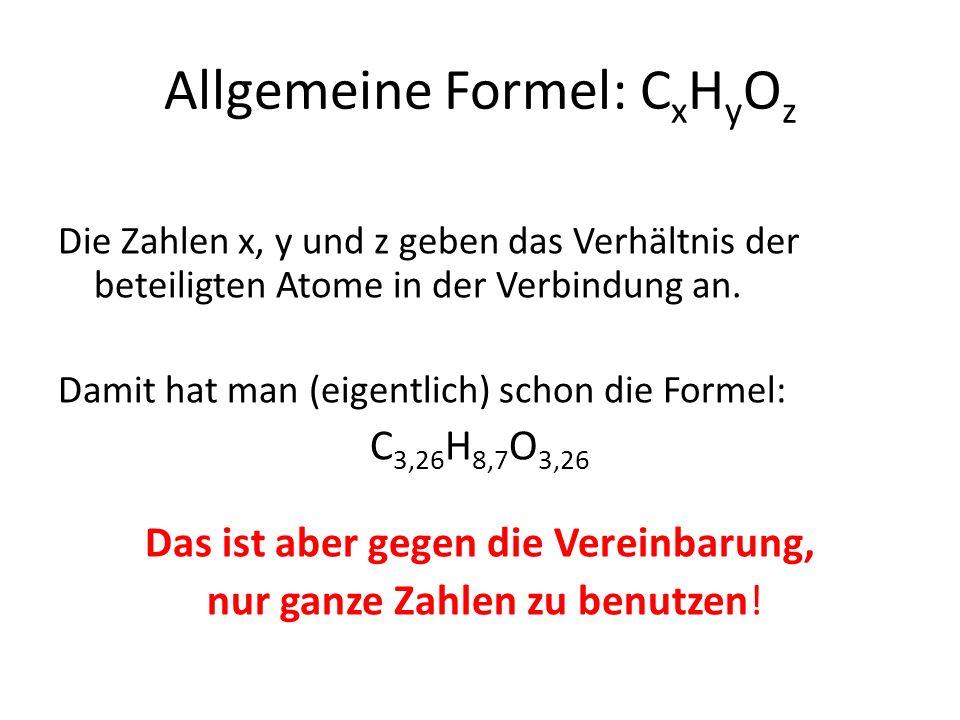 Allgemeine Formel: C x H y O z Die Zahlen x, y und z geben das Verhältnis der beteiligten Atome in der Verbindung an.