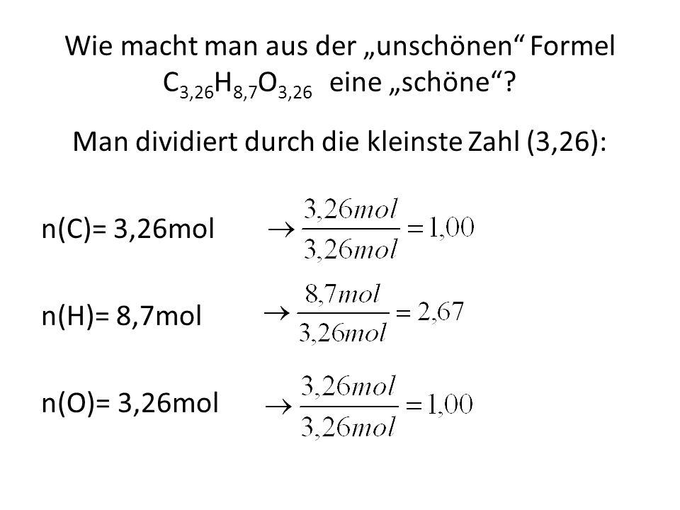 """Wie macht man aus der """"unschönen Formel C 3,26 H 8,7 O 3,26 eine """"schöne ."""