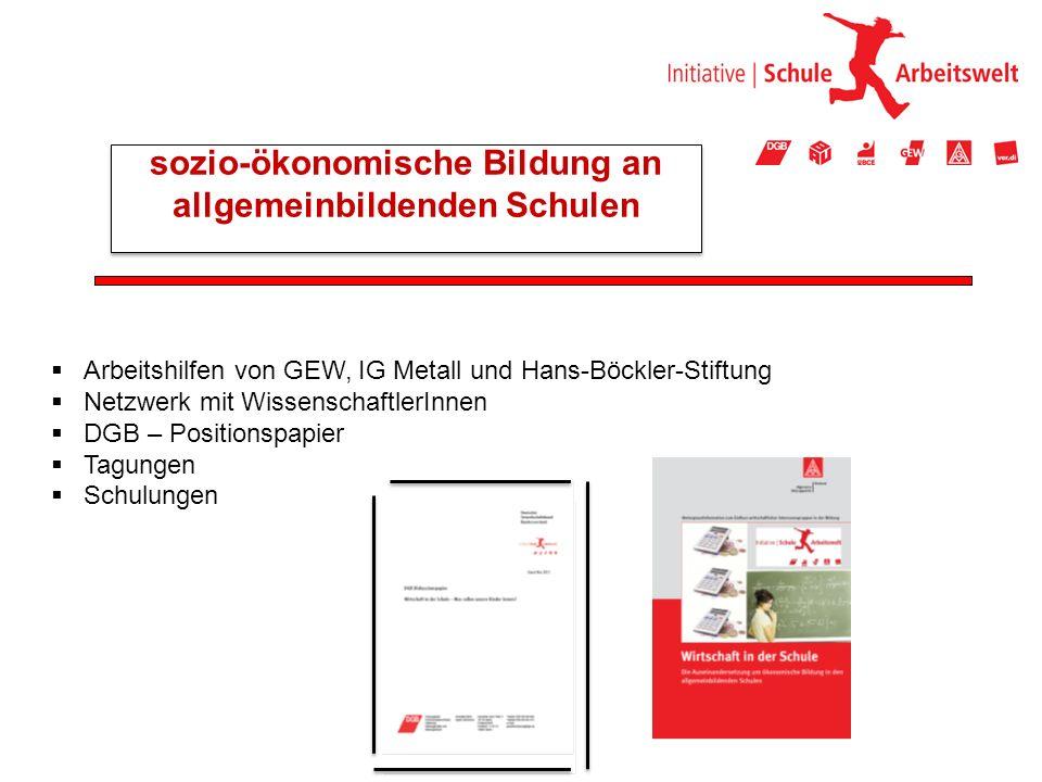  Arbeitshilfen von GEW, IG Metall und Hans-Böckler-Stiftung  Netzwerk mit WissenschaftlerInnen  DGB – Positionspapier  Tagungen  Schulungen sozio-ökonomische Bildung an allgemeinbildenden Schulen