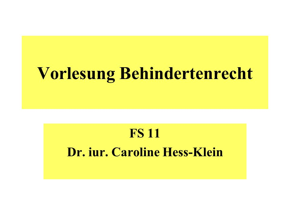 Vorlesung Behindertenrecht FS 11 Dr. iur. Caroline Hess-Klein