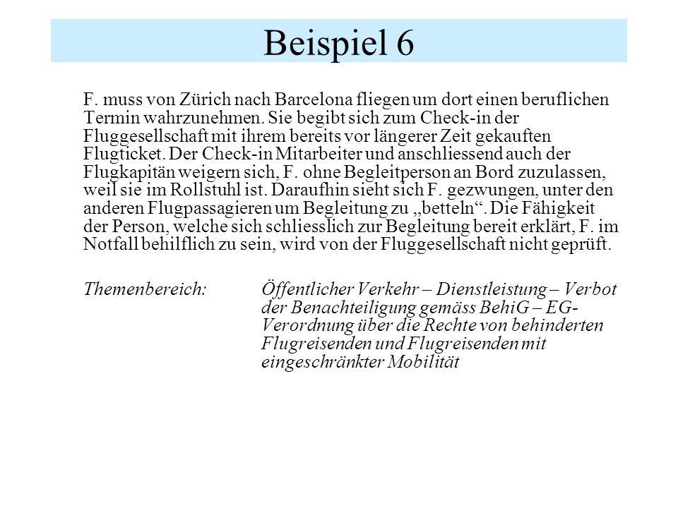 Beispiel 6 F. muss von Zürich nach Barcelona fliegen um dort einen beruflichen Termin wahrzunehmen. Sie begibt sich zum Check-in der Fluggesellschaft