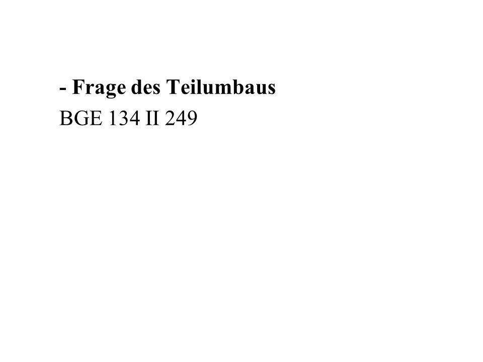 - Frage des Teilumbaus BGE 134 II 249