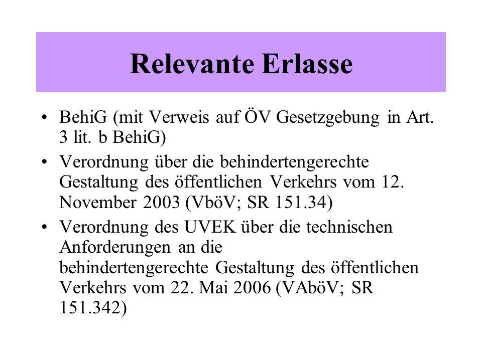 Relevante Erlasse BehiG (mit Verweis auf ÖV Gesetzgebung in Art. 3 lit. b BehiG) Verordnung über die behindertengerechte Gestaltung des öffentlichen V