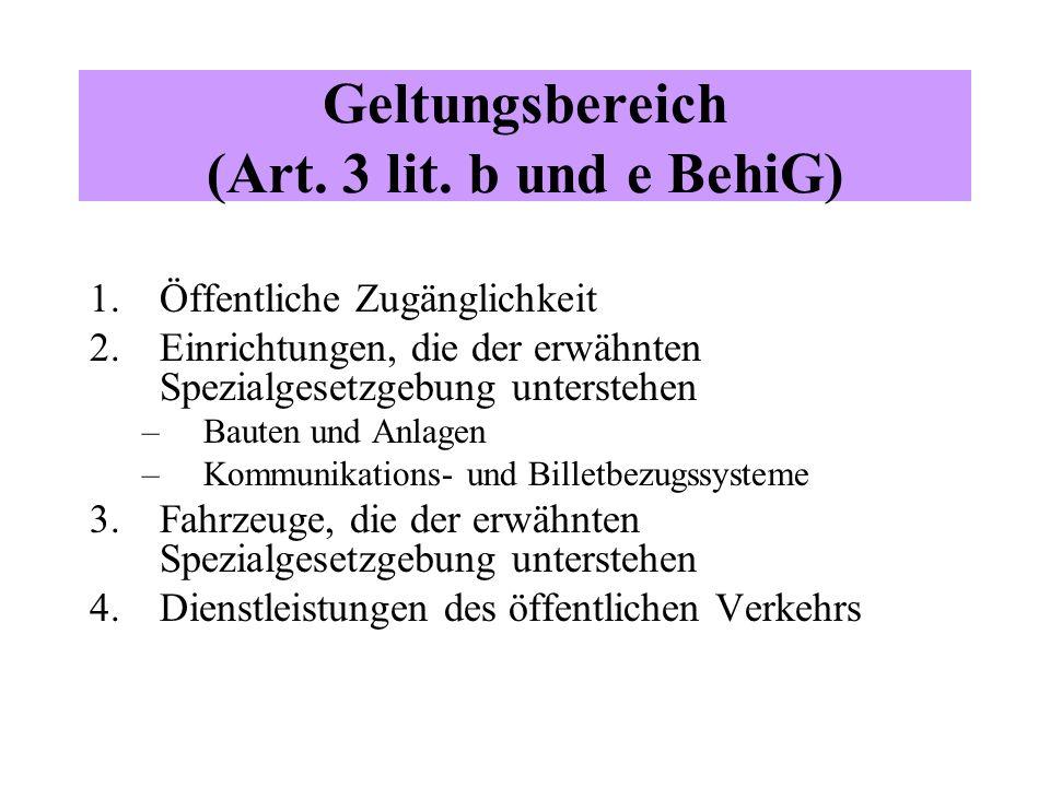 Geltungsbereich (Art. 3 lit. b und e BehiG) 1.Öffentliche Zugänglichkeit 2.Einrichtungen, die der erwähnten Spezialgesetzgebung unterstehen –Bauten un