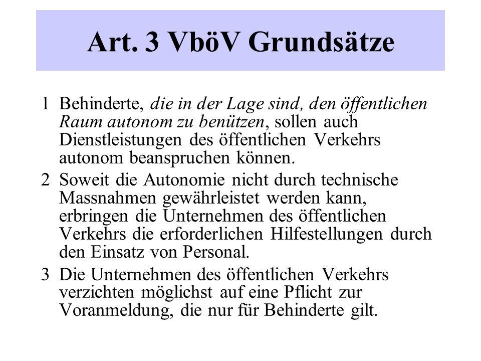 Art. 3 VböV Grundsätze 1 Behinderte, die in der Lage sind, den öffentlichen Raum autonom zu benützen, sollen auch Dienstleistungen des öffentlichen Ve