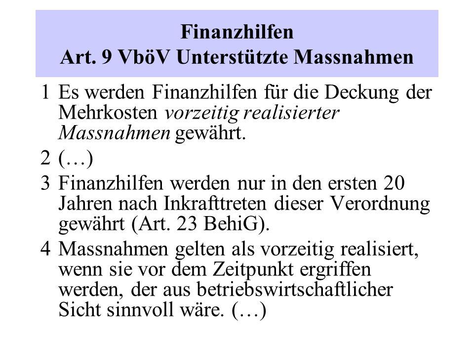 Finanzhilfen Art. 9 VböV Unterstützte Massnahmen 1 Es werden Finanzhilfen für die Deckung der Mehrkosten vorzeitig realisierter Massnahmen gewährt. 2