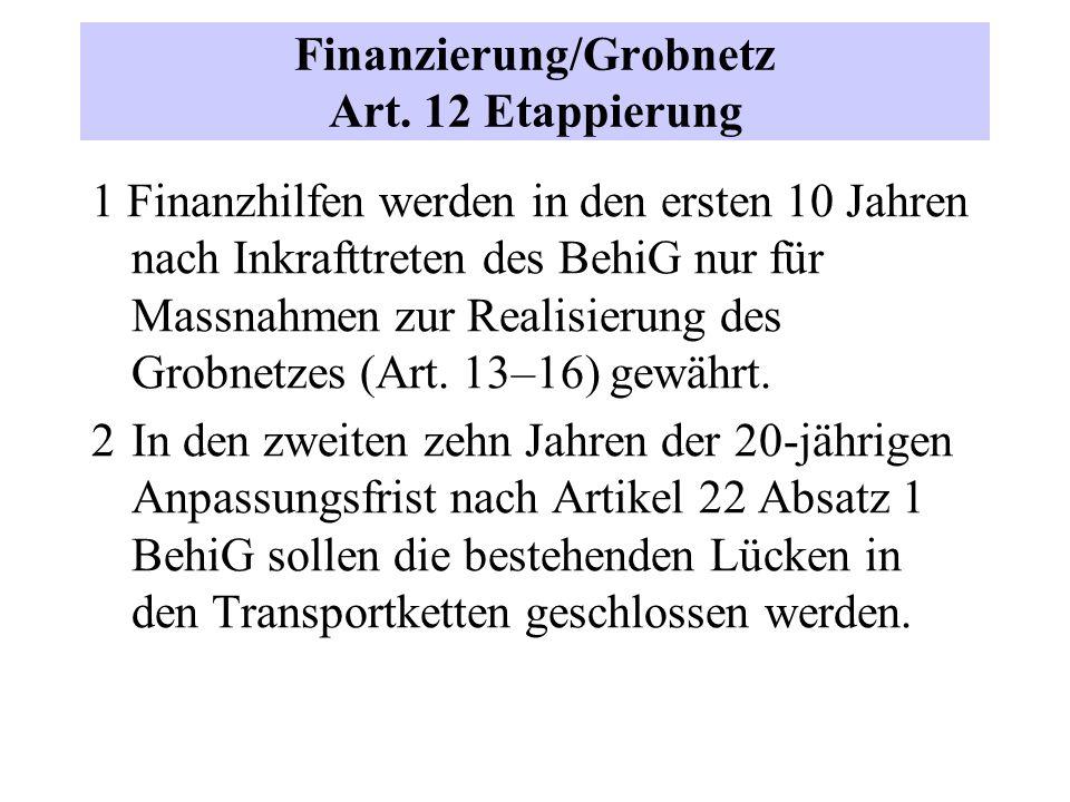 Finanzierung/Grobnetz Art. 12 Etappierung 1 Finanzhilfen werden in den ersten 10 Jahren nach Inkrafttreten des BehiG nur für Massnahmen zur Realisieru