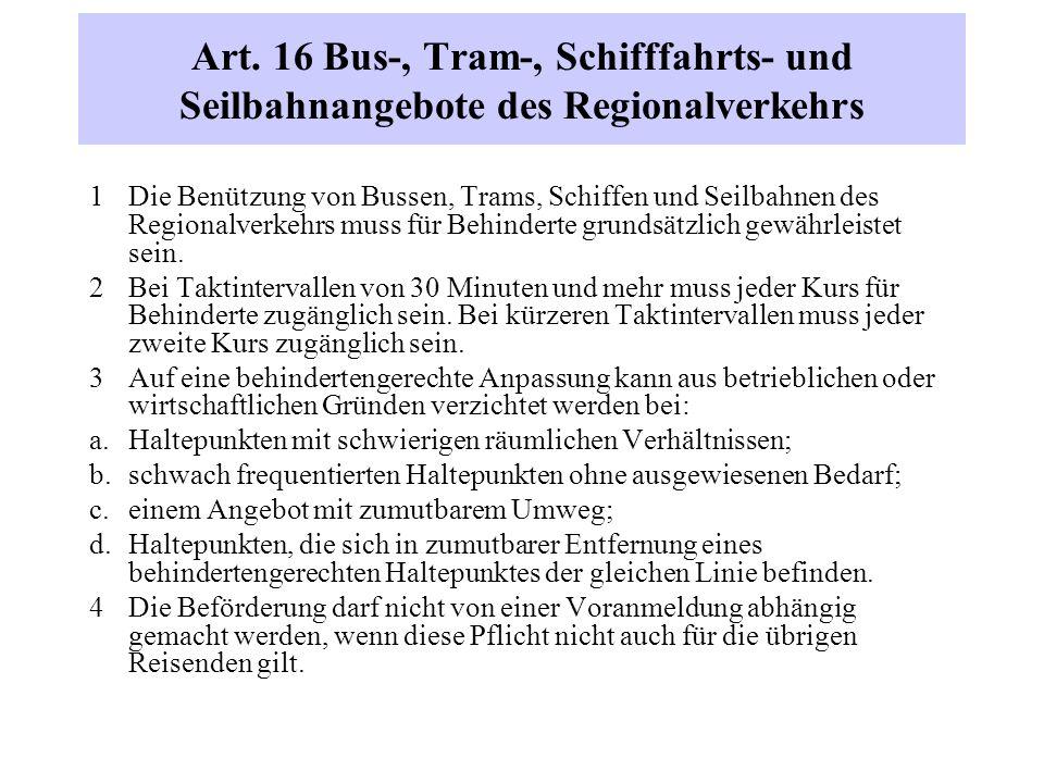 Art. 16 Bus-, Tram-, Schifffahrts- und Seilbahnangebote des Regionalverkehrs 1 Die Benützung von Bussen, Trams, Schiffen und Seilbahnen des Regionalve