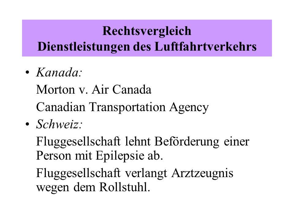 Rechtsvergleich Dienstleistungen des Luftfahrtverkehrs Kanada: Morton v. Air Canada Canadian Transportation Agency Schweiz: Fluggesellschaft lehnt Bef