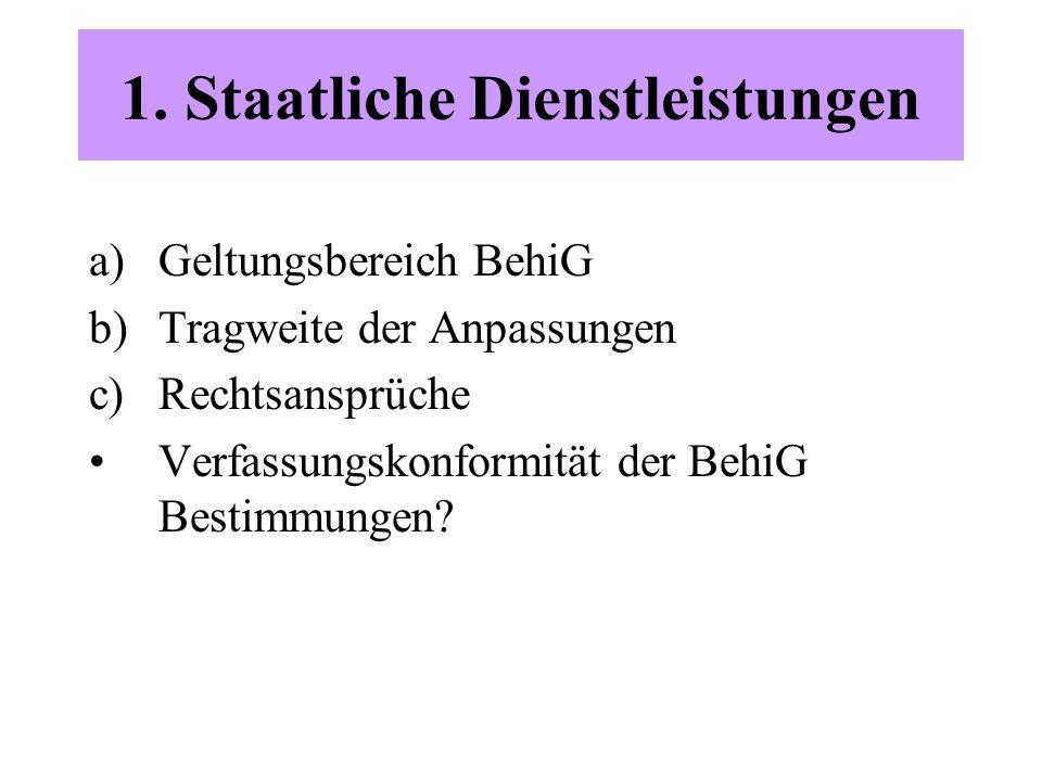 1. Staatliche Dienstleistungen a)Geltungsbereich BehiG b)Tragweite der Anpassungen c)Rechtsansprüche Verfassungskonformität der BehiG Bestimmungen?