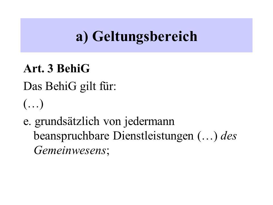 a) Geltungsbereich Art. 3 BehiG Das BehiG gilt für: (…) e. grundsätzlich von jedermann beanspruchbare Dienstleistungen (…) des Gemeinwesens;