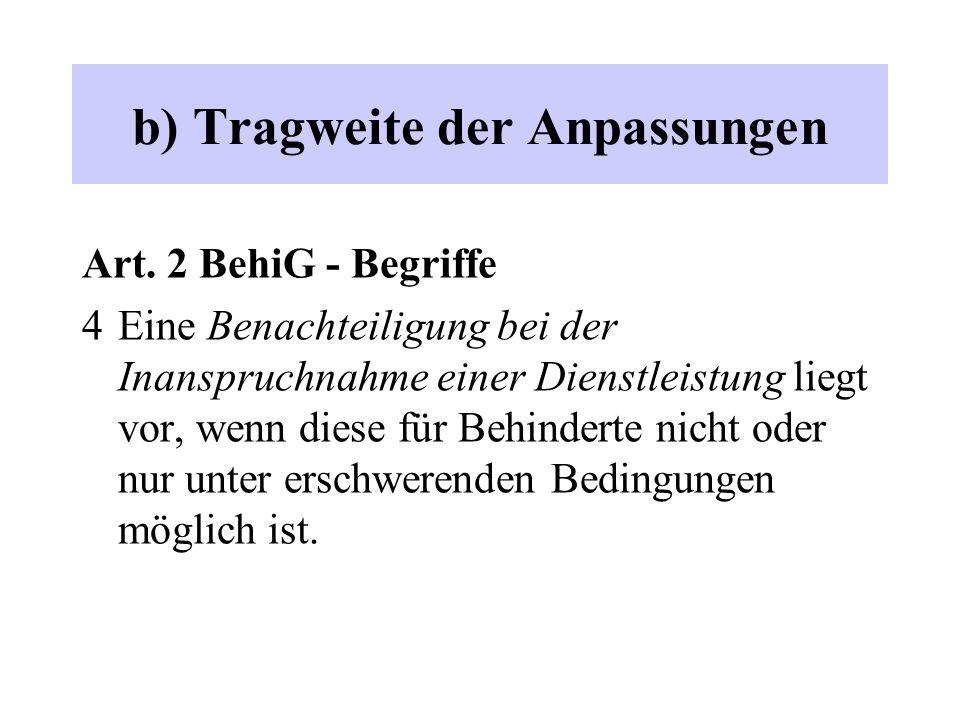 b) Tragweite der Anpassungen Art. 2 BehiG - Begriffe 4 Eine Benachteiligung bei der Inanspruchnahme einer Dienstleistung liegt vor, wenn diese für Beh