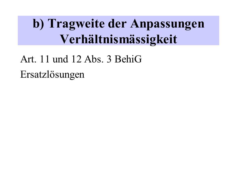 b) Tragweite der Anpassungen Verhältnismässigkeit Art. 11 und 12 Abs. 3 BehiG Ersatzlösungen
