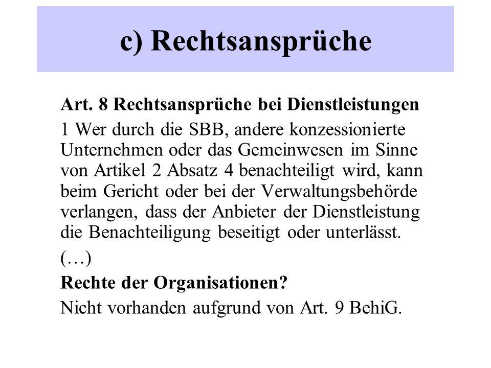c) Rechtsansprüche Art. 8 Rechtsansprüche bei Dienstleistungen 1 Wer durch die SBB, andere konzessionierte Unternehmen oder das Gemeinwesen im Sinne v