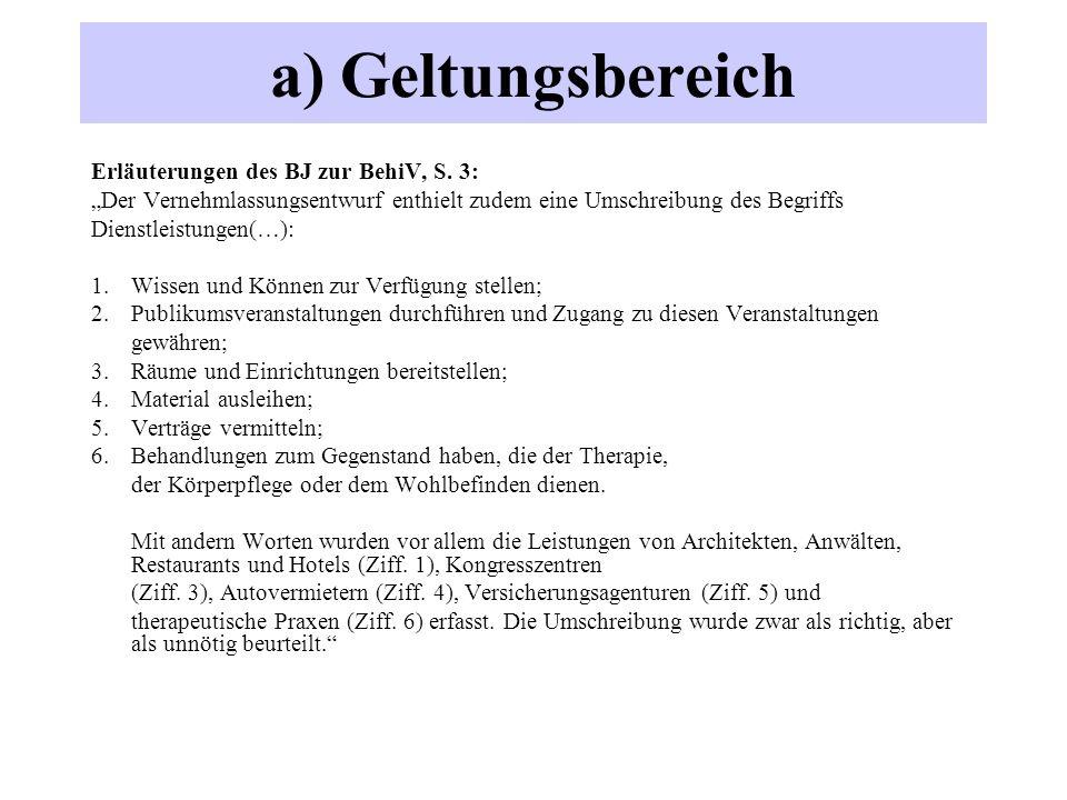 """a) Geltungsbereich Erläuterungen des BJ zur BehiV, S. 3: """"Der Vernehmlassungsentwurf enthielt zudem eine Umschreibung des Begriffs Dienstleistungen(…)"""