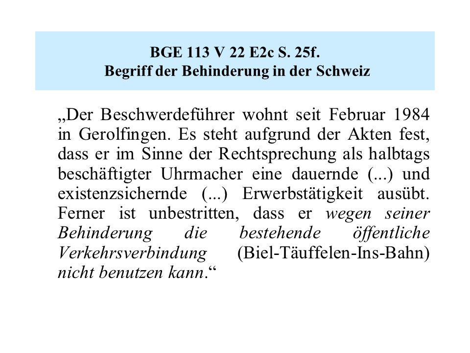 """BGE 113 V 22 E2c S. 25f. Begriff der Behinderung in der Schweiz """"Der Beschwerdeführer wohnt seit Februar 1984 in Gerolfingen. Es steht aufgrund der Ak"""