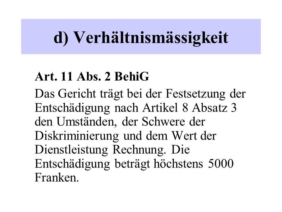 d) Verhältnismässigkeit Art. 11 Abs. 2 BehiG Das Gericht trägt bei der Festsetzung der Entschädigung nach Artikel 8 Absatz 3 den Umständen, der Schwer