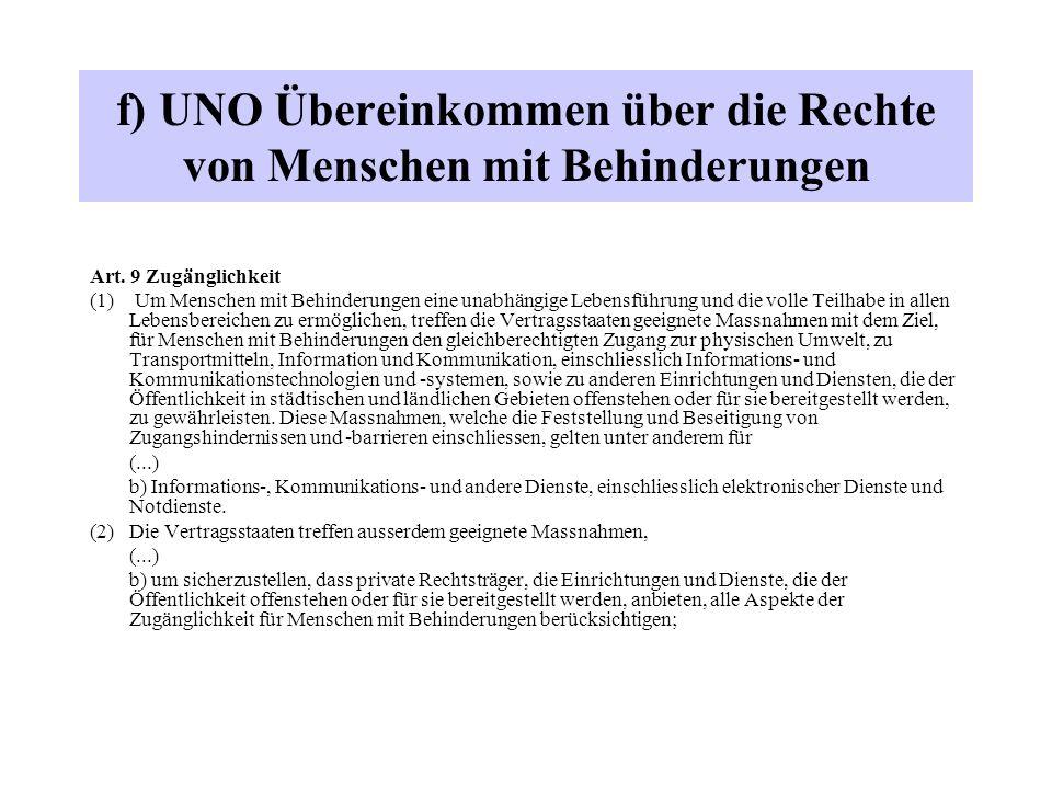f) UNO Übereinkommen über die Rechte von Menschen mit Behinderungen Art. 9 Zugänglichkeit (1) Um Menschen mit Behinderungen eine unabhängige Lebensfüh