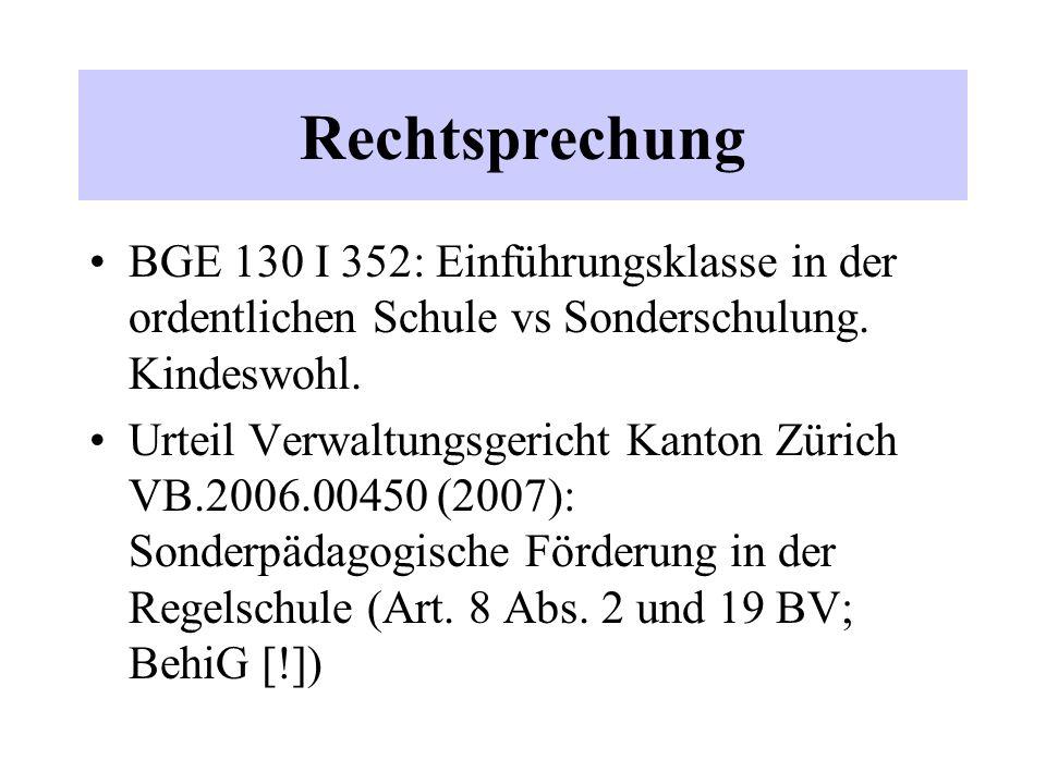 Rechtsprechung BGE 130 I 352: Einführungsklasse in der ordentlichen Schule vs Sonderschulung. Kindeswohl. Urteil Verwaltungsgericht Kanton Zürich VB.2
