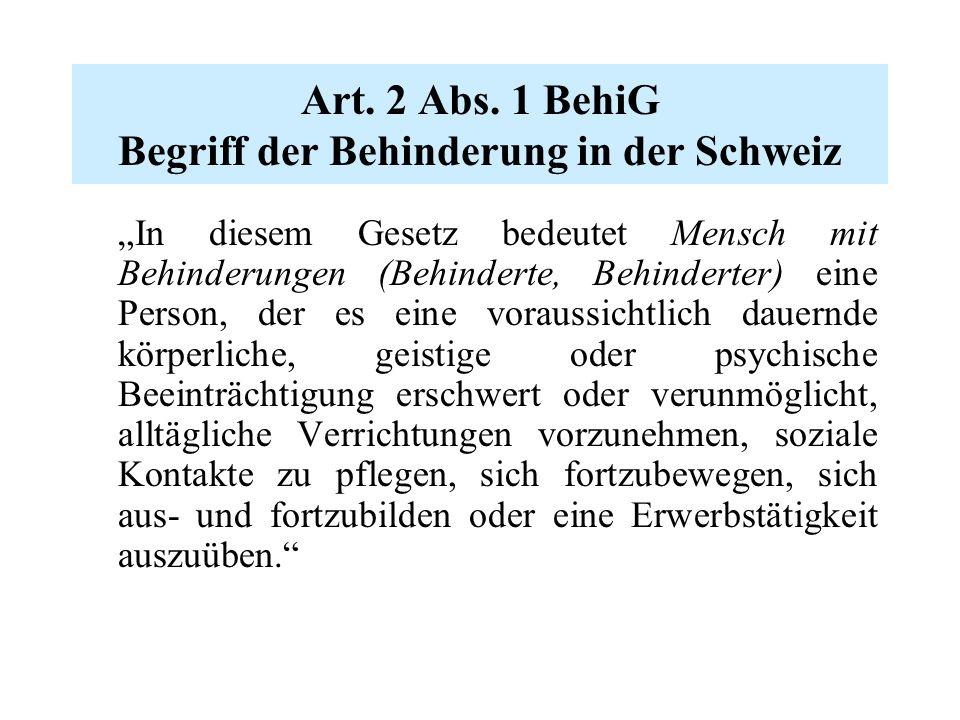 """Art. 2 Abs. 1 BehiG Begriff der Behinderung in der Schweiz """"In diesem Gesetz bedeutet Mensch mit Behinderungen (Behinderte, Behinderter) eine Person,"""