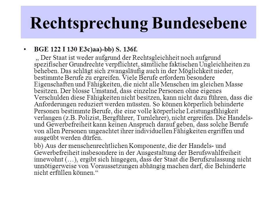 """Rechtsprechung Bundesebene BGE 122 I 130 E3c)aa)-bb) S. 136f. """" Der Staat ist weder aufgrund der Rechtsgleichheit noch aufgrund spezifischer Grundrech"""