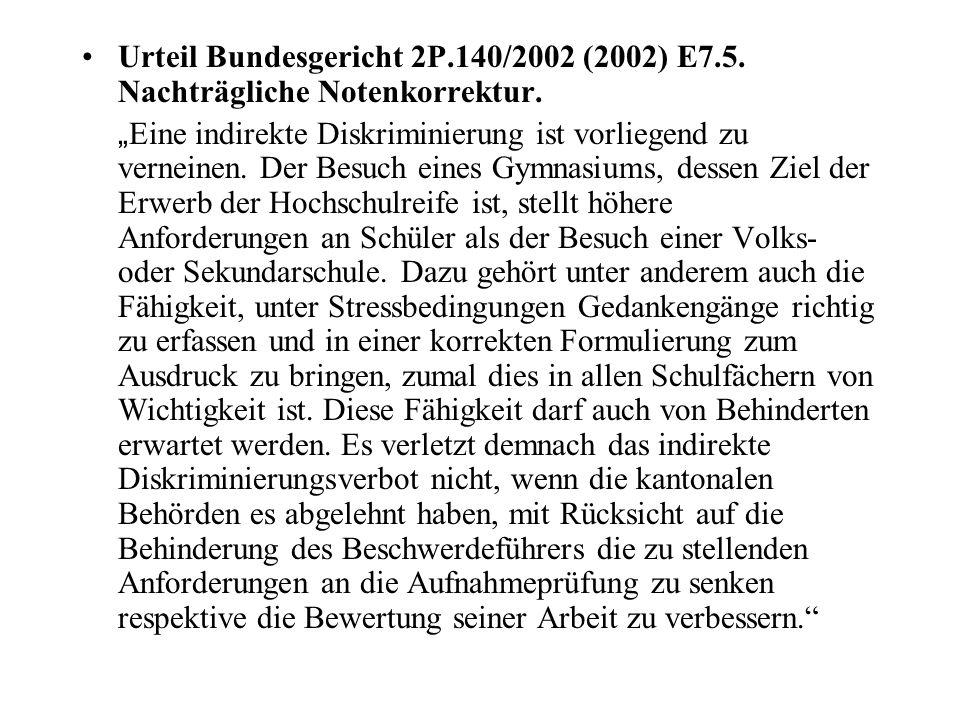 """Urteil Bundesgericht 2P.140/2002 (2002) E7.5. Nachträgliche Notenkorrektur. """" Eine indirekte Diskriminierung ist vorliegend zu verneinen. Der Besuch e"""