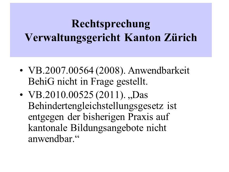 """Rechtsprechung Verwaltungsgericht Kanton Zürich VB.2007.00564 (2008). Anwendbarkeit BehiG nicht in Frage gestellt. VB.2010.00525 (2011). """"Das Behinder"""