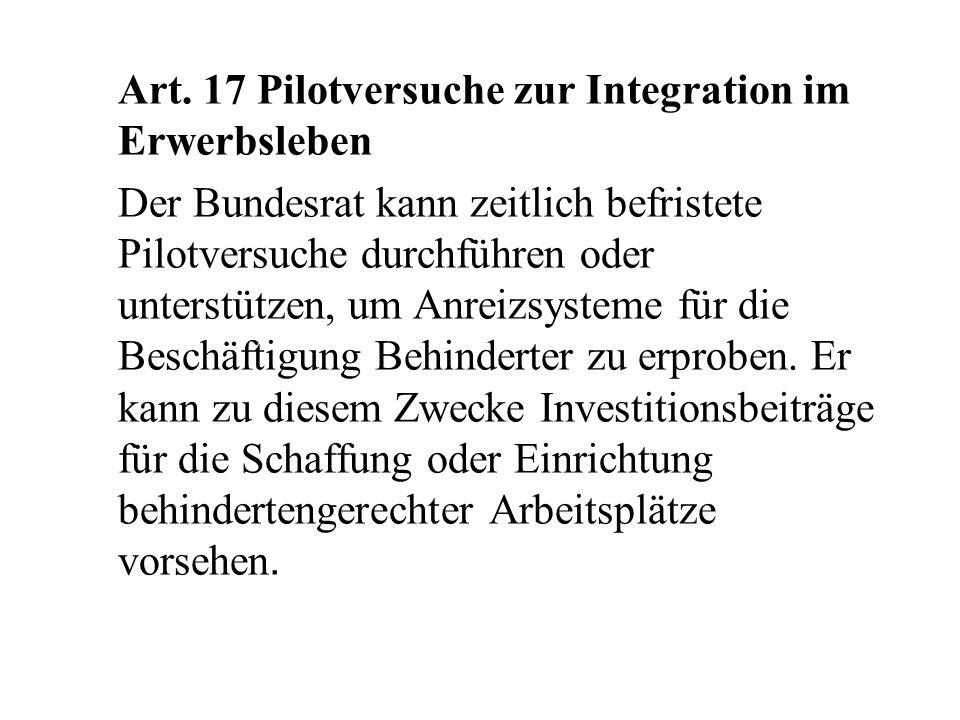 Art. 17 Pilotversuche zur Integration im Erwerbsleben Der Bundesrat kann zeitlich befristete Pilotversuche durchführen oder unterstützen, um Anreizsys