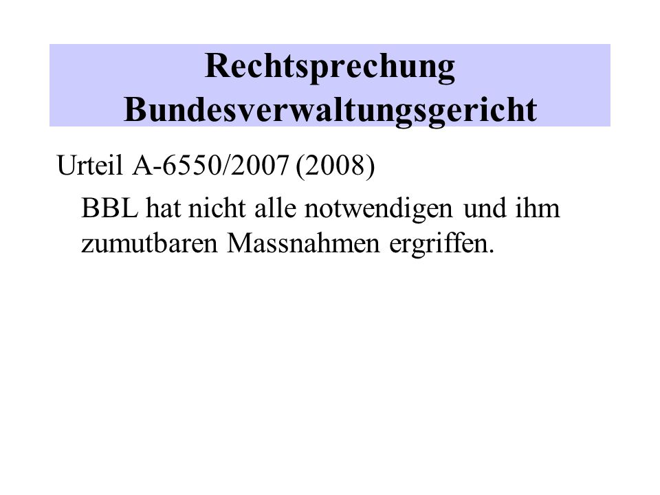 Rechtsprechung Bundesverwaltungsgericht Urteil A-6550/2007 (2008) BBL hat nicht alle notwendigen und ihm zumutbaren Massnahmen ergriffen.