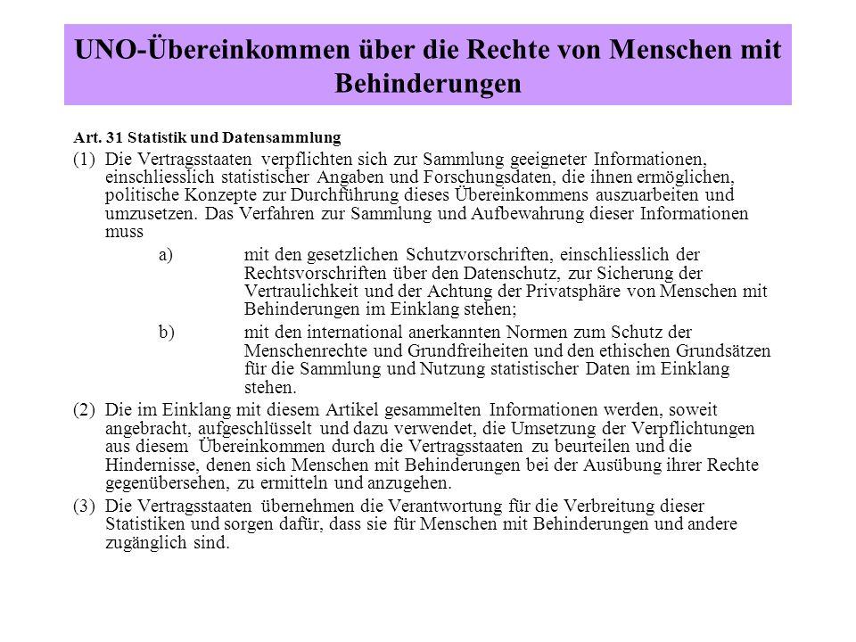 UNO-Übereinkommen über die Rechte von Menschen mit Behinderungen Art. 31 Statistik und Datensammlung (1) Die Vertragsstaaten verpflichten sich zur Sam