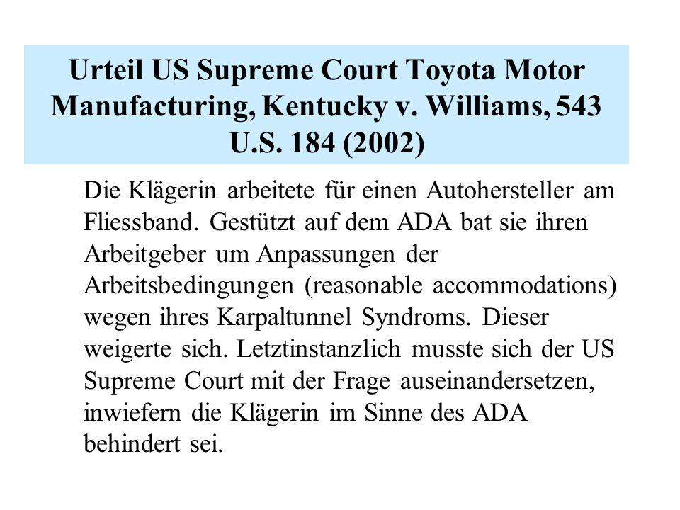 Urteil US Supreme Court Toyota Motor Manufacturing, Kentucky v. Williams, 543 U.S. 184 (2002) Die Klägerin arbeitete für einen Autohersteller am Flies
