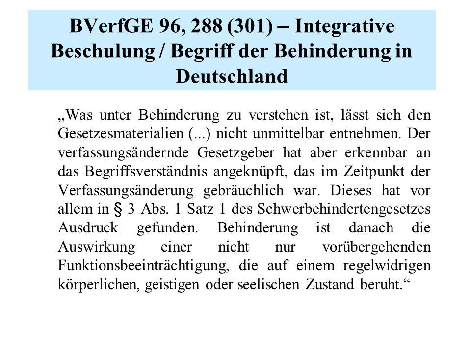 """BVerfGE 96, 288 (301) – Integrative Beschulung / Begriff der Behinderung in Deutschland """"Was unter Behinderung zu verstehen ist, lässt sich den Gesetzesmaterialien (...) nicht unmittelbar entnehmen."""