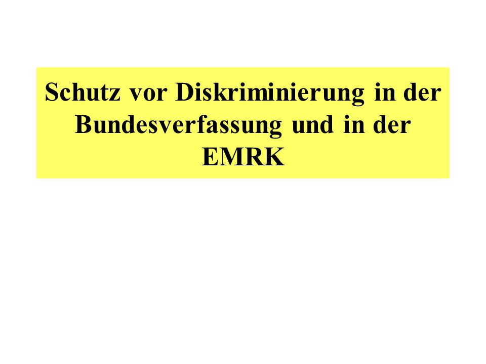 Schutz vor Diskriminierung in der Bundesverfassung und in der EMRK
