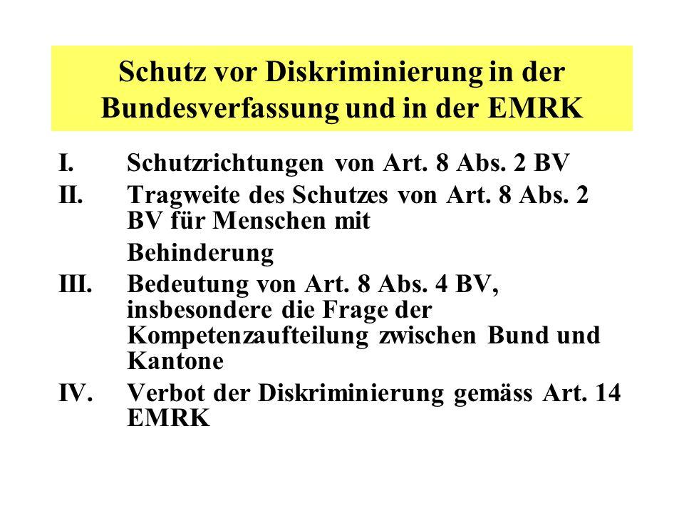 Schutz vor Diskriminierung in der Bundesverfassung und in der EMRK I. Schutzrichtungen von Art. 8 Abs. 2 BV II. Tragweite des Schutzes von Art. 8 Abs.