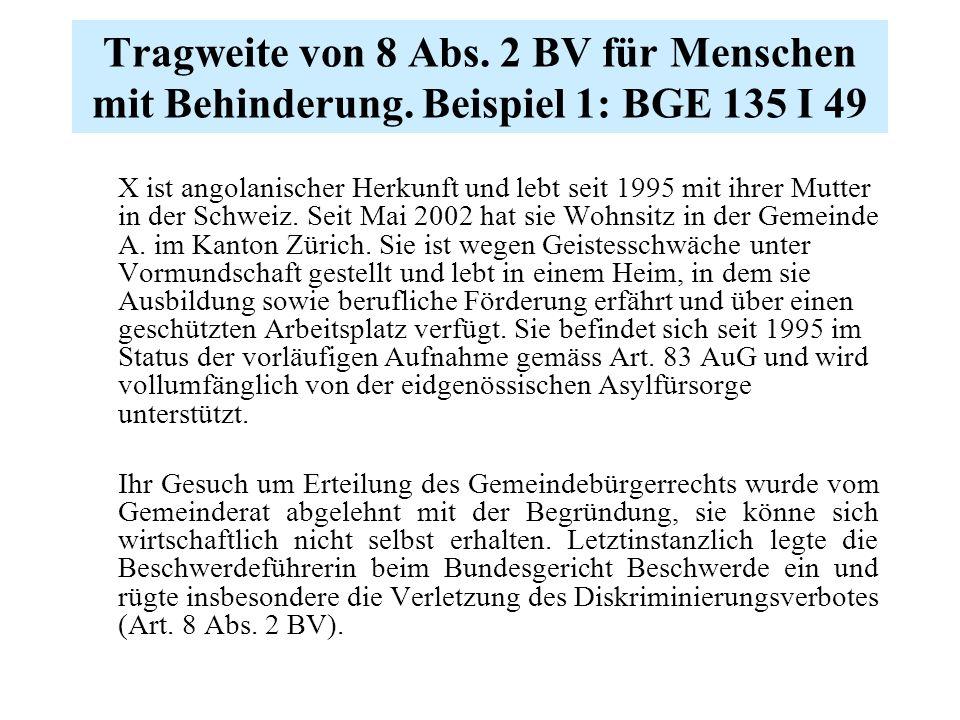 Tragweite von 8 Abs. 2 BV für Menschen mit Behinderung. Beispiel 1: BGE 135 I 49 X ist angolanischer Herkunft und lebt seit 1995 mit ihrer Mutter in d