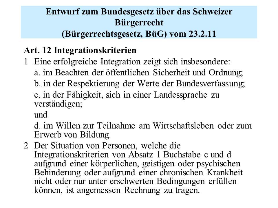 Entwurf zum Bundesgesetz über das Schweizer Bürgerrecht (Bürgerrechtsgesetz, BüG) vom 23.2.11 Art. 12 Integrationskriterien 1 Eine erfolgreiche Integr